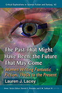 The Past That Might Have Been, the Future That May Come: Women Writing Fantastic Fiction, 1960s to the Present Book Cover